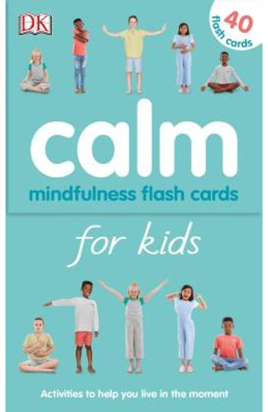 Calm - Mindfulness Flash Cards for Kids: 40 Activities to Help You Learn to Live in the Moment - Wynne Kinder