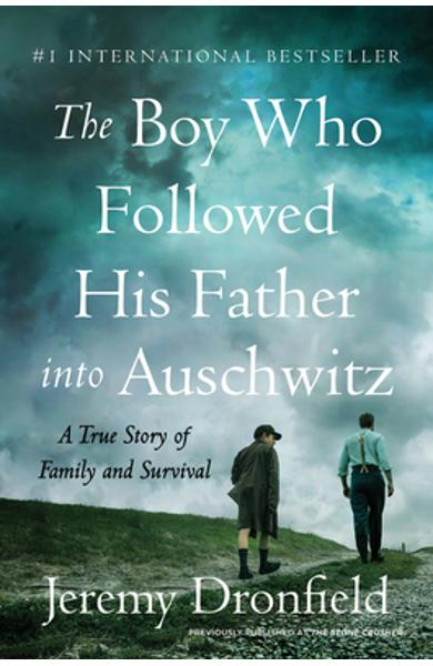 The Boy Who Followed His Father Into Auschwitz: A True Story of Family and Survival - Jeremy Dronfield