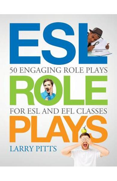 ESL Role Plays: 50 Engaging Role Plays for ESL and EFL Classes - Larry Pitts