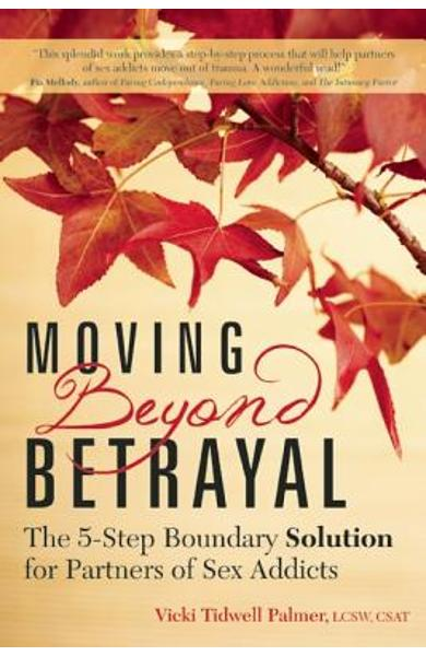 Moving Beyond Betrayal: The 5-Step Boundary Solution for Partners of Sex Addicts - Vicki Tidwell Palmer