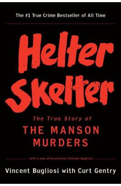 Helter Skelter: The True Story of the Manson Murders - Vincent Bugliosi