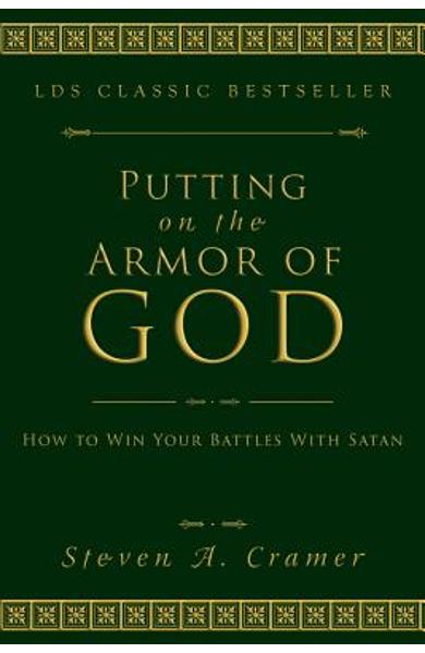 Putting on the Armor of God: How to Win Your Battles with Satan - Steven Cramer