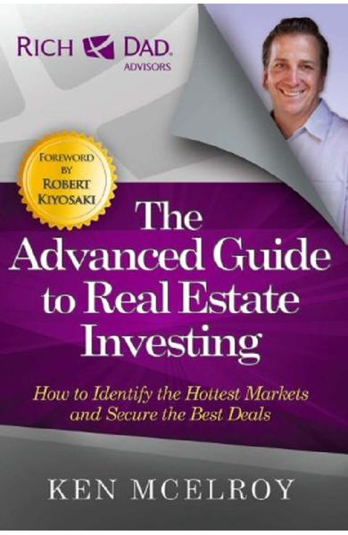 The Advanced Guide to Real Estate Investing: How to Identify the Hottest Markets and Secure the Best Deals - Ken McElroy