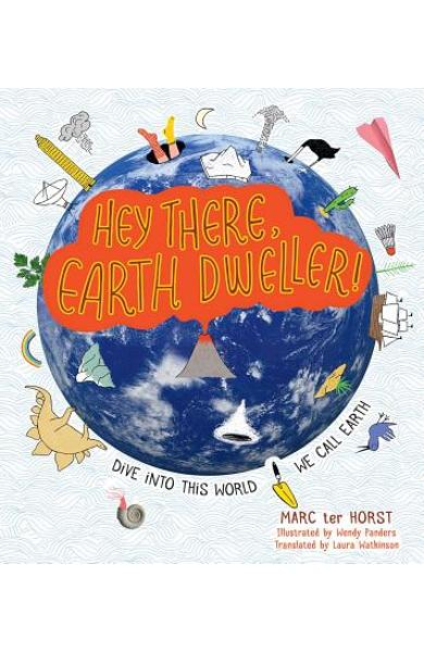 Hey There, Earth Dweller!: Dive Into This World We Call Earth - Marc Ter Horst