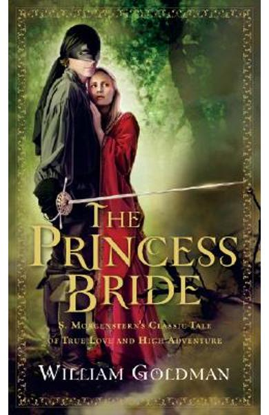 The Princess Bride: S. Morgenstern's Classic Tale of True Love and High Adventure - William Goldman
