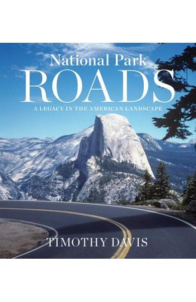 National Park Roads: A Legacy in the American Landscape - Timothy Davis