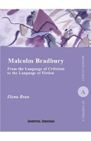 Malcolm Bradbury. From the Language of Criticism to the Language of Fiction - Elena Bran