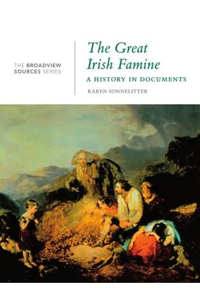 The Great Irish Famine: A History in Documents: (from the Broadview Sources Series) - Karen Sonnelitter