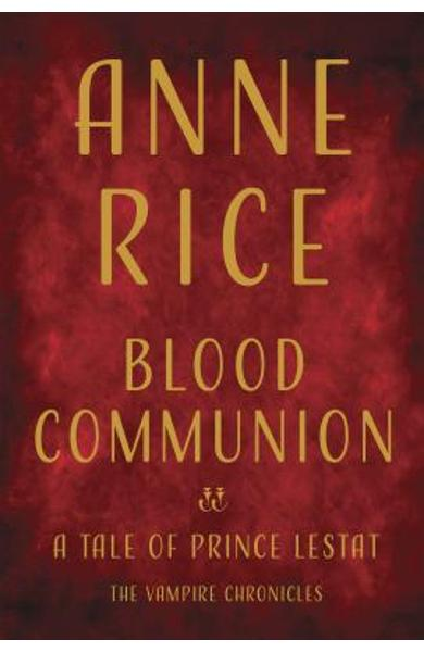 Blood Communion: A Tale of Prince Lestat - Anne Rice