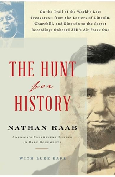The Hunt for History: On the Trail of the World's Lost Treasures--From the Letters of Lincoln, Churchill, and Einstein to the Secret Recordi - Nathan Raab