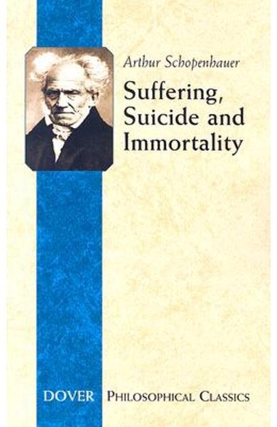 Suffering, Suicide and Immortality: Eight Essays from the Parerga - Arthur Schopenhauer