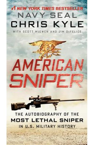 American Sniper: The Autobiography of the Most Lethal Sniper in U.S. Military History - Chris Kyle
