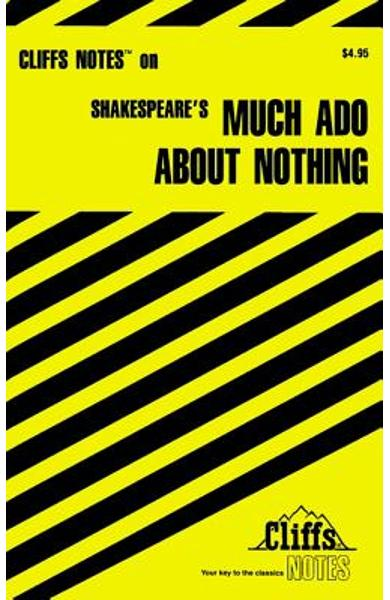 Cliffsnotes on Shakespeare's Much ADO about Nothing - Richard O. Peterson
