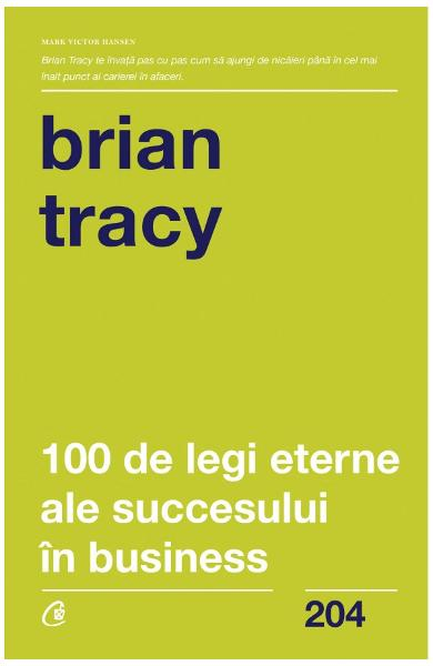 100 de legi eterne ale succesului in business - Brian Tracy