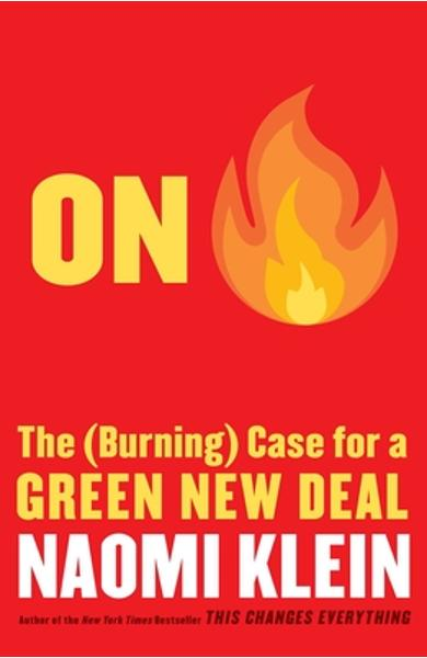 On Fire: The (Burning) Case for a Green New Deal - Naomi Klein