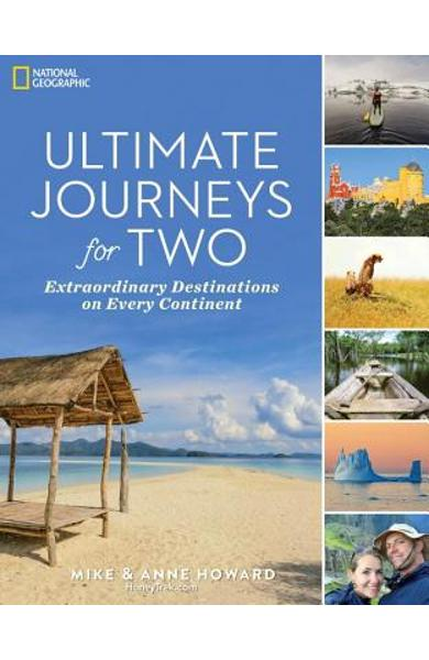 Ultimate Journeys for Two: Extraordinary Destinations on Every Continent - Mike Howard