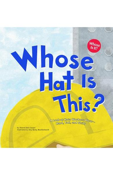 Whose Hat Is This?: A Look at Hats Workers Wear - Hard, Tall, and Shiny - Sharon Katz Cooper