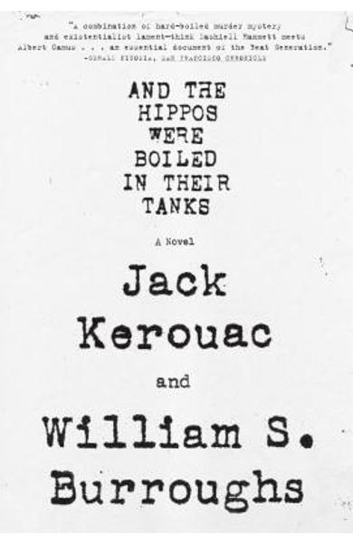 And the Hippos Were Boiled in Their Tanks - William S. Burroughs
