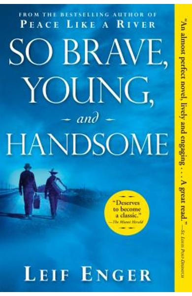 So Brave, Young, and Handsome - Leif Enger