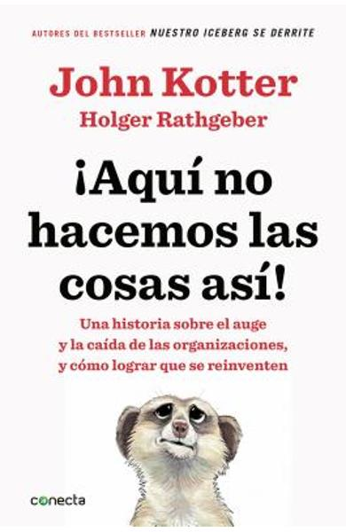Aqu� No Hacemos Las Cosas As� / That's Not How We Do It Here!: A Story about How Organizations Rise and Fall-And Can Rise Again - John Kotter