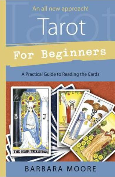 Tarot for Beginners: A Practical Guide to Reading the Cards - Barbara Moore