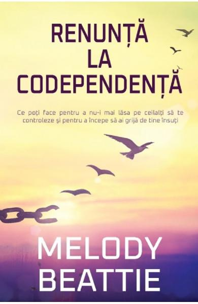 Renunta la codependenta - Melody Beattie