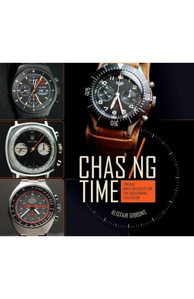 Chasing Time: Vintage Wristwatches for the Discerning Collector - Alistair Gibbons