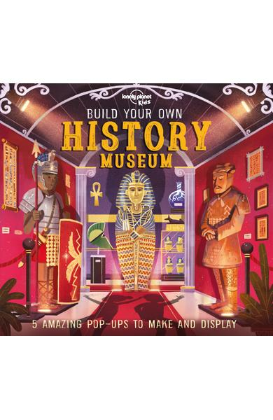 Build Your Own History Museum - Lonely Planet Kids