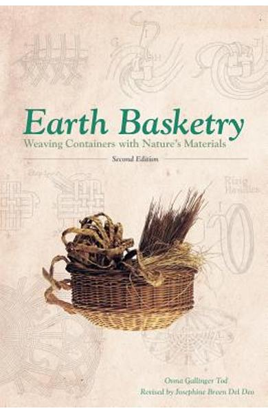Earth Basketry, 2nd Edition: Weaving Containers with Nature's Materials - Josephine Breen Del Deo
