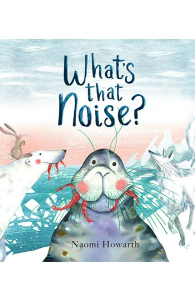 What's That Noise? - Naomi Howarth