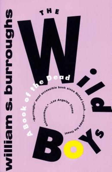 The Wild Boys: A Book of the Dead - William S. Burroughs