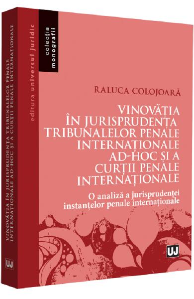Vinovatia in jurisprudenta Tribunalelor Penale Internationale ad-hoc si a Curtii Penale Internationale - Raluca Colojoara