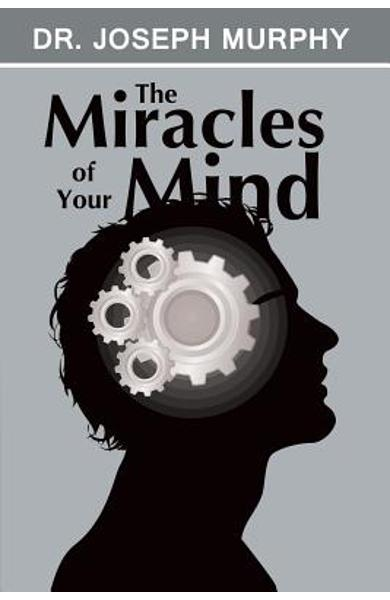 The Miracles of Your Mind - Joseph Murphy