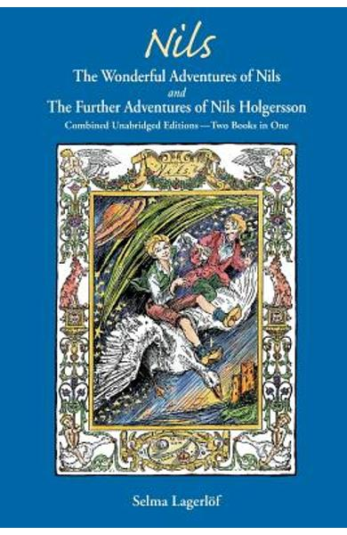Nils: The Wonderful Adventures of NILS and The Further Adventures of Nils Holgersson: Combined Unabridged Editions-Two Books - Selma Lagerlof