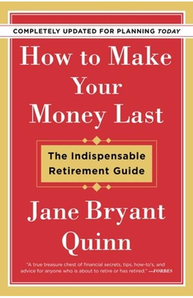 How to Make Your Money Last - Completely Updated for Planning Today: The Indispensable Retirement Guide - Jane Bryant Quinn