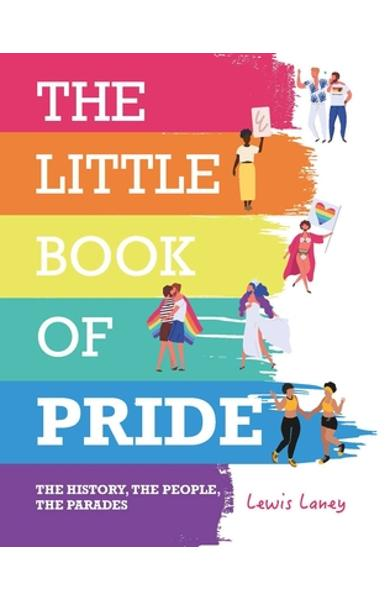The Little Book of Pride: The History, the People, the Parades - Lewis Laney