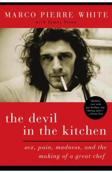 The Devil in the Kitchen: Sex, Pain, Madness and the Making of a Great Chef - Marco Pierre White