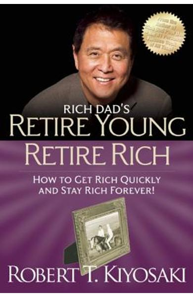 Retire Young Retire Rich: How to Get Rich and Stay Rich - Robert T. Kiyosaki