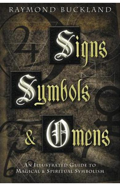 Signs, Symbols & Omens: An Illustrated Guide to Magical & Spiritual Symbolism - Raymond Buckland