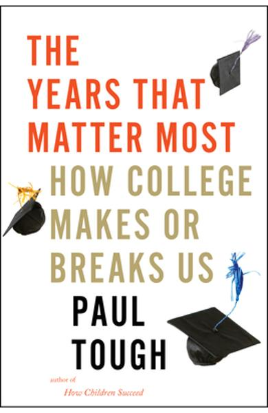 The Years That Matter Most: How College Makes or Breaks Us - Paul Tough