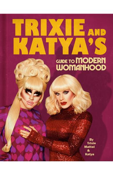 Trixie and Katya's Guide to Modern Womanhood - Trixie Mattel