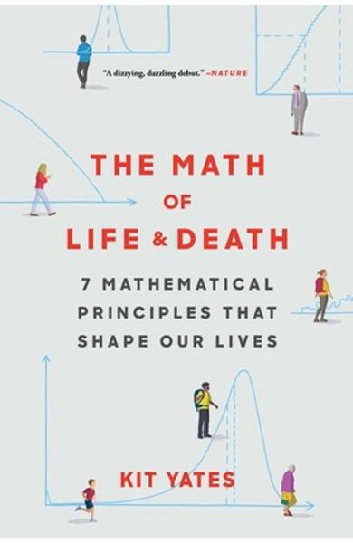 The Math of Life and Death: 7 Mathematical Principles That Shape Our Lives - Kit Yates