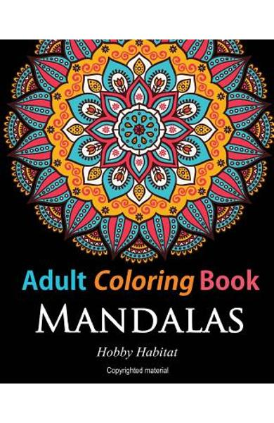 Adult Coloring Books: Mandalas: Coloring Books for Adults Featuring 50 Beautiful Mandala, Lace and Doodle Patterns - Hobby Habitat Coloring Books