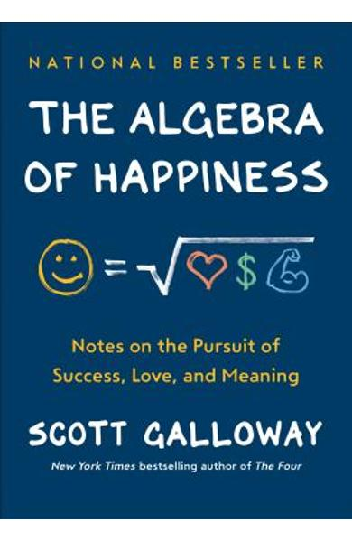 The Algebra of Happiness: Notes on the Pursuit of Success, Love, and Meaning - Scott Galloway