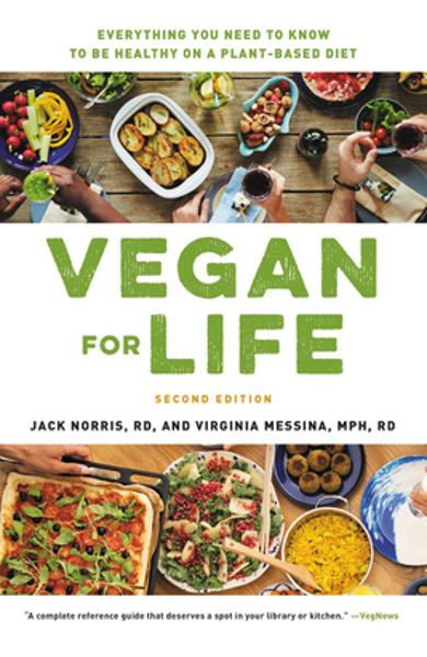 Vegan for Life: Everything You Need to Know to Be Healthy on a Plant-Based Diet - Jack Norris
