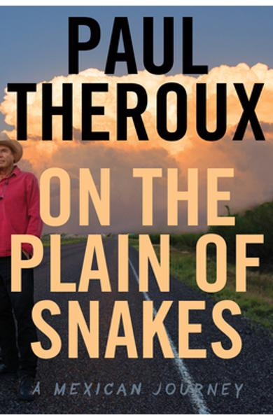 On the Plain of Snakes: A Mexican Journey - Paul Theroux