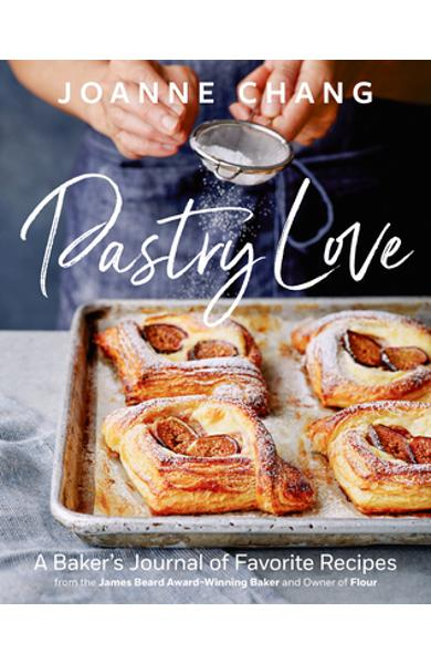 Pastry Love: A Baker's Journal of Favorite Recipes - Joanne Chang