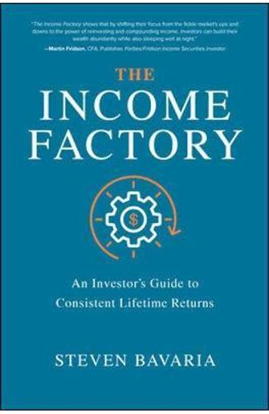 Income Factory: An Investor's Guide to Consistent Lifetime R -  Bavaria