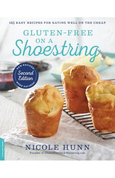 Gluten-Free on a Shoestring: 125 Easy Recipes for Eating Well on the Cheap - Nicole Hunn