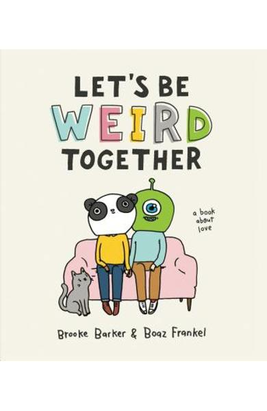 Let's Be Weird Together: A Book about Love - Brooke Barker